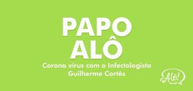 Papo Alô 17/03 – Infectologista Dr Guilherme Cortês sobre o COVID-19